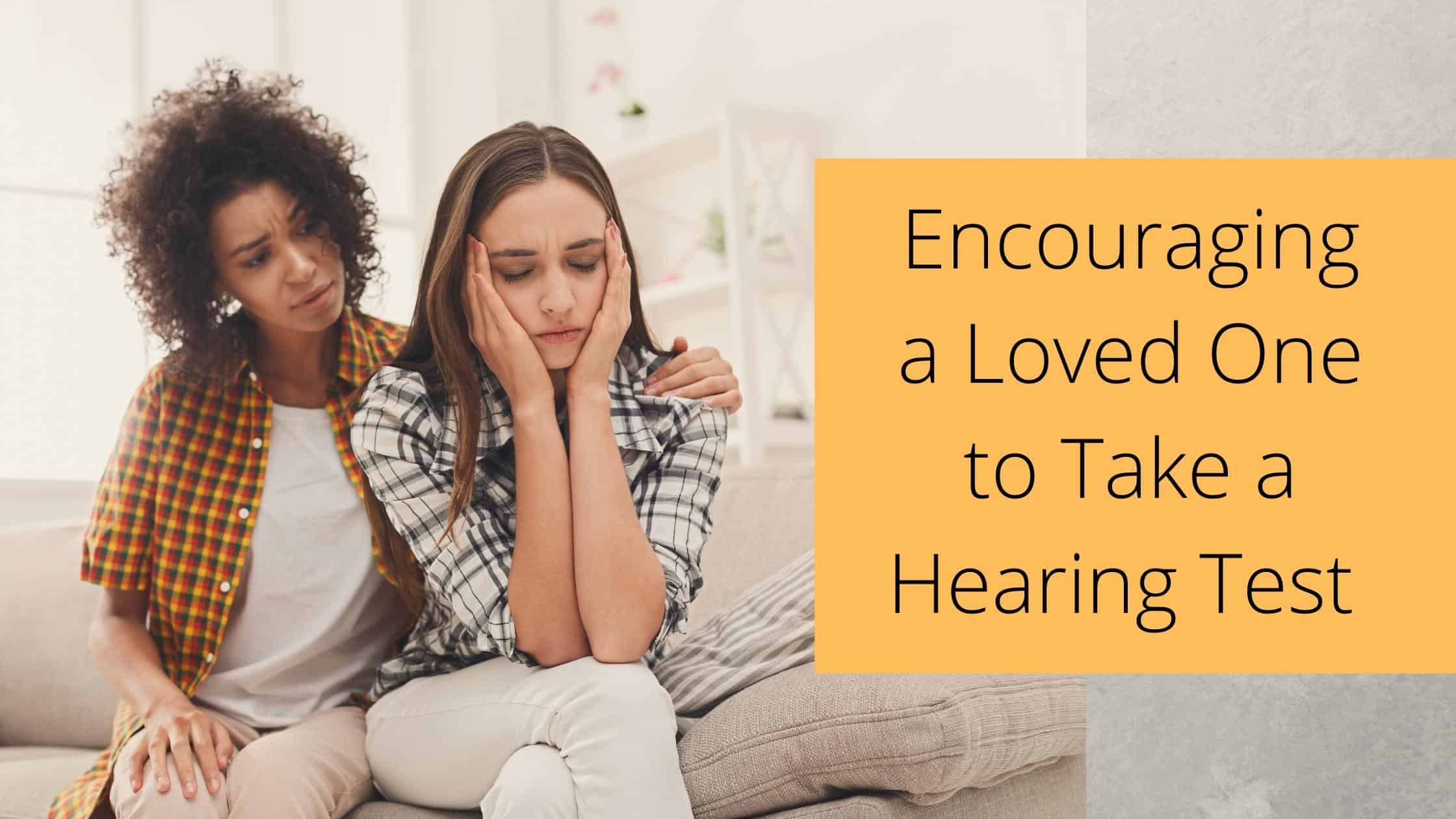 Encouraging a Loved One to Take a Hearing Test